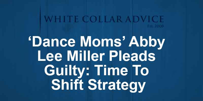 'Dance Moms' Abby Lee Miller Pleads Guilty: Time To Shift Strategy