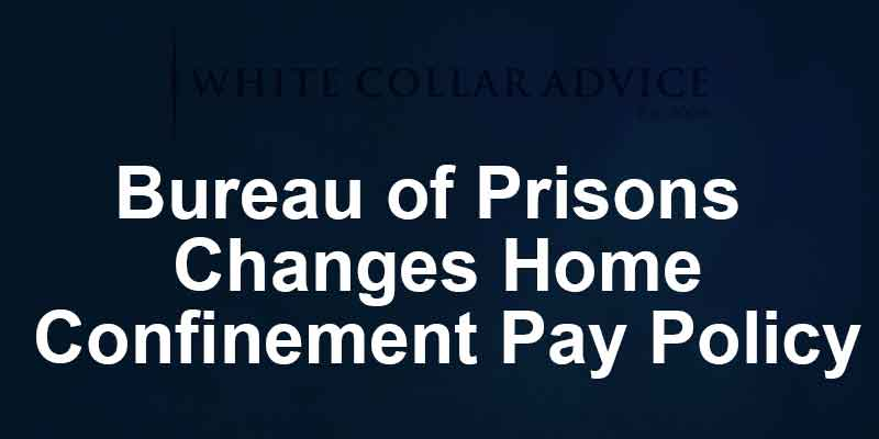 Bureau of Prisons Changes Home Confinement Pay Policy