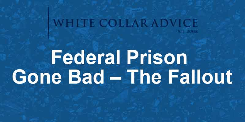 Federal Prison Gone Bad – The Fallout