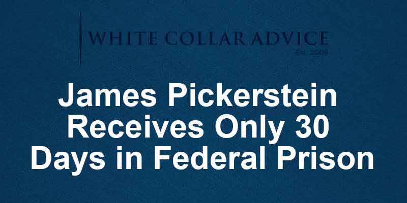 James Pickerstein receives only 30 days in federal prison