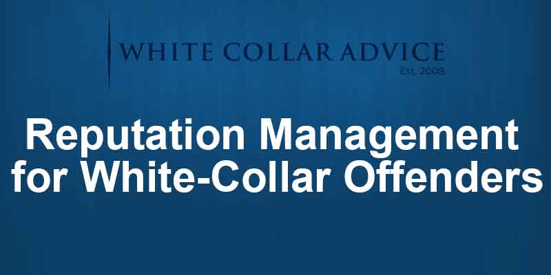 Reputation Management for White-Collar Offenders
