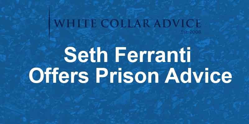 Seth Ferranti Offers Prison Advice