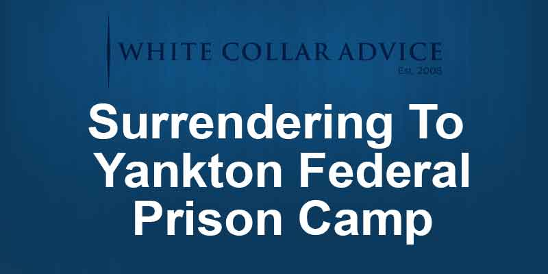 Surrendering To Yankton Federal Prison Camp