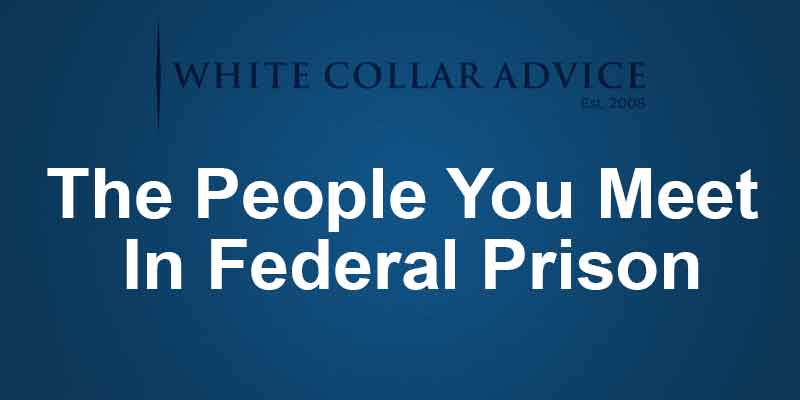 The People You Meet In Federal Prison