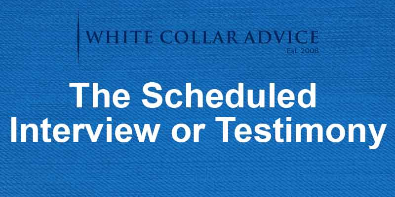 The Scheduled Interview or Testimony