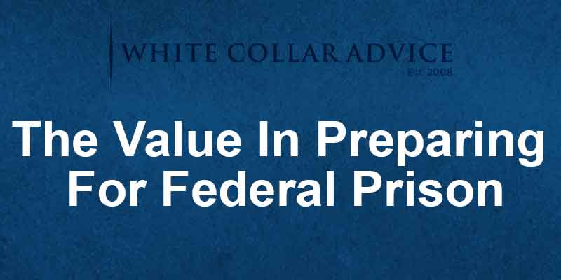 The Value In Preparing For Federal Prison