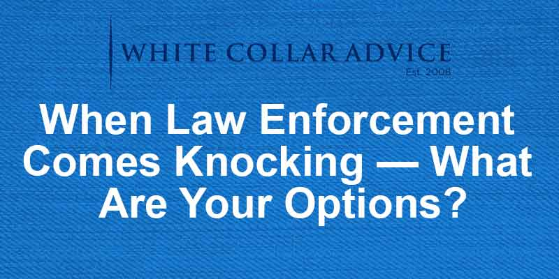 When Law Enforcement Comes Knocking — What Are Your Options?
