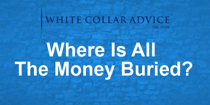 Where Is All The Money Buried?