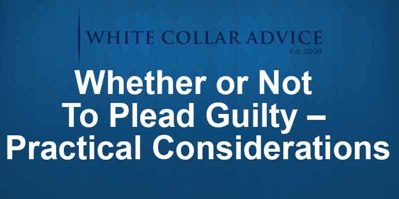 Whether or Not To Plead Guilty – Practical Considerations