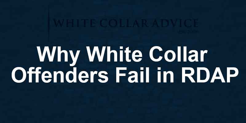Why White Collar Offenders Fail in RDAP