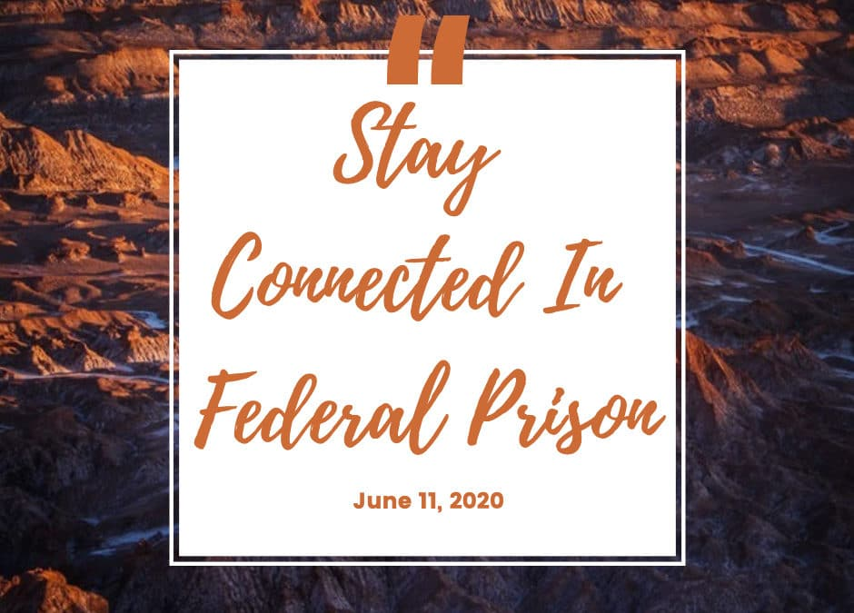 How to Stay Connected Inside Federal Prison