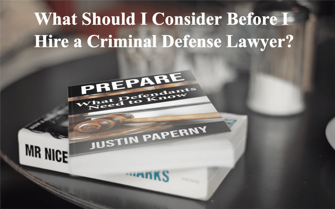 What Should I Consider Before I Hire a Criminal Defense Lawyer?