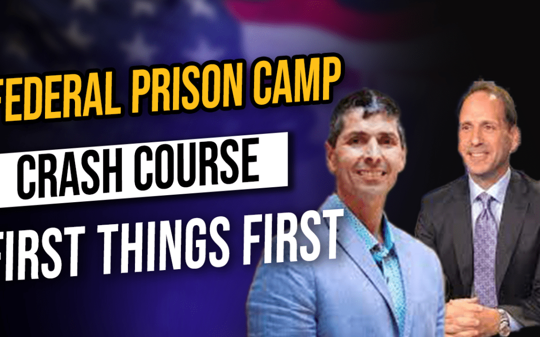 Federal Prison Camp Crash Course (First Things First)