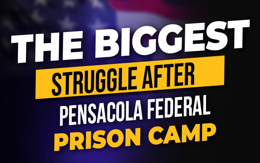 The Biggest Struggle After Pensacola Federal Prison Camp