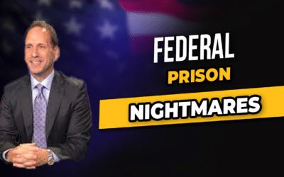 Federal Prison Nightmares!