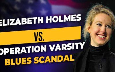 Elizabeth Holmes Trial (UNEARNED POWER) VS. Operation Varsity Blues